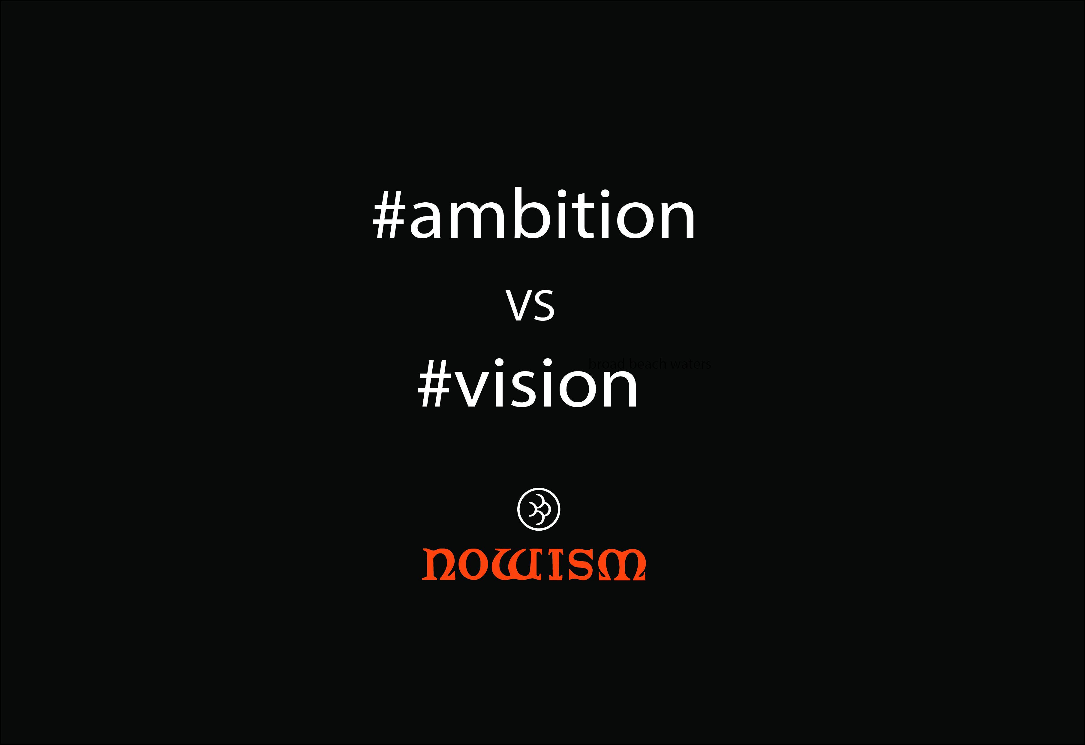 #ambition vs #vision